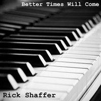 RICK SHAFFER - Better Times Will Come