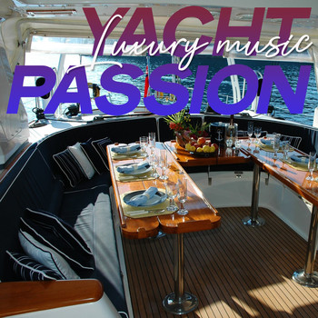 Various Artists - Yacht Passion Luxury Music (Lounge And Chillout Music Passion 2020)