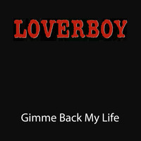 Loverboy - Gimme Back My Life