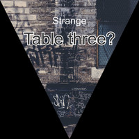 Strange / - Table Three?