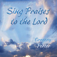 Gregory Porter - Sing Praises to the Lord