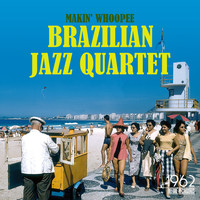 Brazilian Jazz Quartet - Makin' Whoopee