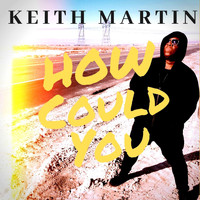 Keith Martin - How Could You