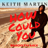 Keith Martin - How Could You (Smooth Mix)