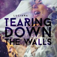 Luciana - Tearing Down the Walls