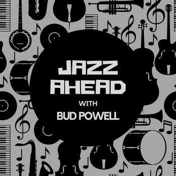 Bud Powell - Jazz Ahead with Bud Powell