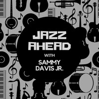 Sammy Davis Jr. - Jazz Ahead with Sammy Davis Jr.