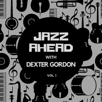 Dexter Gordon - Jazz Ahead with Dexter Gordon, Vol. 1