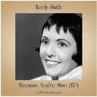Keely Smith - Because You're Mine (EP) (All Tracks Remastered)