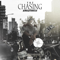 Taz - Chasing Greatness (Explicit)