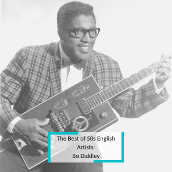 Bo Diddley - The Best of 50s English Artists: Bo Diddley