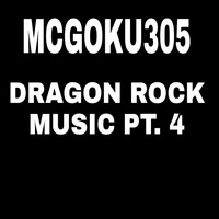 Mcgoku305 - Dragon Rock Music Pt.4