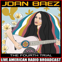 Joan Baez - The Fourth Trial Vol. 1