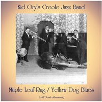 Kid Ory's Creole Jazz Band - Maple Leaf Rag / Yellow Dog Blues (All Tracks Remastered)