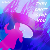 Legacy - They Can't Stop You