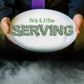 Dirty and A1Doe - Serving (Explicit)