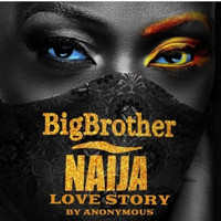 Anonymous - Big Brother Naija Love Story