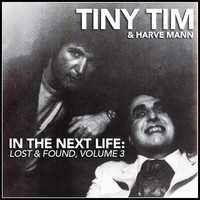 Tiny Tim - In the Next Life: Tiny Tim & Harve Mann (Lost & Found, Vol. 3) (Explicit)