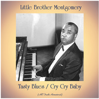 Little Brother Montgomery - Tasty Blues / Cry Cry Baby (All Tracks Remastered)
