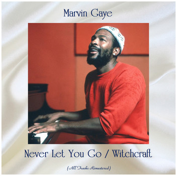 Marvin Gaye - Never Let You Go / Witchcraft (All Tracks Remastered)