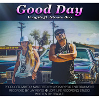 Fragile - Good Day (feat. Stooie Bro)