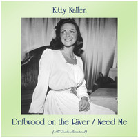 Kitty Kallen - Driftwood on the River / Need Me (Remastered 2020)
