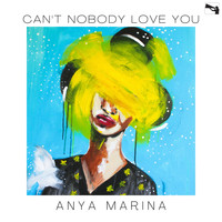 Anya Marina - Can't Nobody Love You