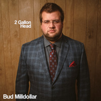 Bud Milldollar - 2 Gallon Head