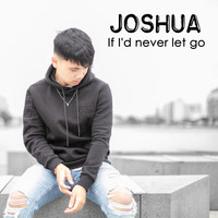 Joshua - If I'd never let go
