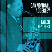 Cannonball Adderley - Fallen Feathers