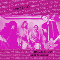Cheap Trick - Illinois Live '77 (WXRT Broadcast Remastered)
