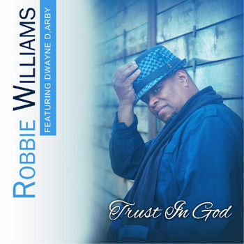 Robbie Williams - Trust in God (feat. Dwayne D,Arby)