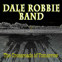 Dale Robbie Band - The Crossroads of Tomorrow (Explicit)
