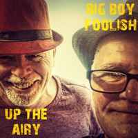 Big Boy Foolish - Up the Airy
