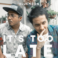 Blue Moon - It's Too Late (Explicit)