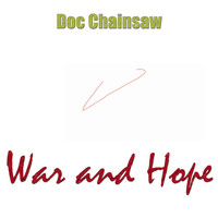 Doc Chainsaw / - War and Hope