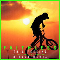 Faithless - This Feeling (feat. Suli Breaks & Nathan Ball) (R Plus Remix)
