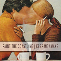 Paint the Coastline - Keep Me Awake