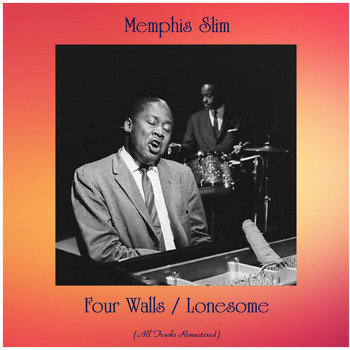Memphis Slim - Four Walls / Lonesome (All Tracks Remastered)