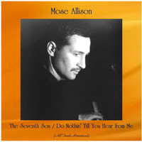 Mose Allison - The Seventh Son / Do Nothin' Till You Hear from Me (All Tracks Remastered)