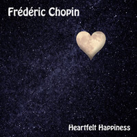 Frédéric Chopin - Heartfelt Happiness