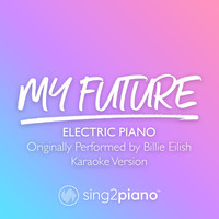 Sing2Piano - my future (Originally Performed by Billie Eilish) (Piano Karaoke Version)