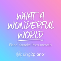 Sing2Piano - What A Wonderful World (Piano Karaoke Instrumentals)
