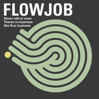 Flowjob - There Is Business Like Flow Business