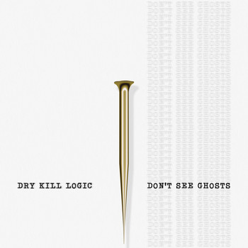 Dry Kill Logic - Don't See Ghosts (Explicit)