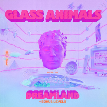 Glass Animals - Dreamland (+ Bonus Levels [Explicit])
