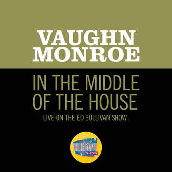 Vaughn Monroe - In The Middle Of The House (Live On The Ed Sullivan Show, September 23, 1956)