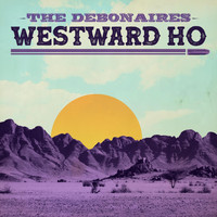The Debonaires - Westward Ho