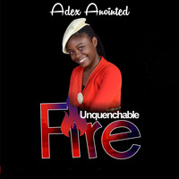 Adex Anointed / - Unquenchable Fire