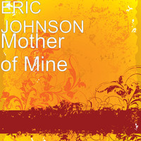 Eric Johnson - Mother of Mine (Explicit)